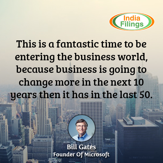 This is a fantastic time to be entering the business world, because business is going to change more in the next 10 years than it has in the last 50, bill gates quote, indiafilings