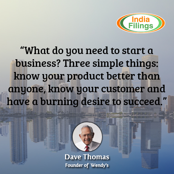 What do you need to start a business? Three simple things: know your product better than anyone. Know your customer, and have a burning desire to succeed, Dave Thomas Quote