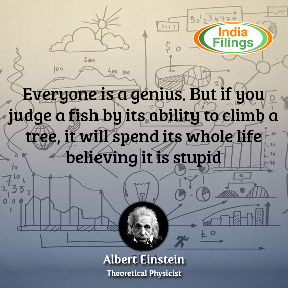IndiaFilings, Everybody is a genius. But if you judge a fish by its ability to climb a tree, it will live its whole life believing that it is stupid, Albert Einstein Quote