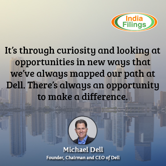 It's through curiosity and looking at opportunities in new ways that we've always mapped our path at Dell. There's always an opportunity to make a difference, Michael Dell Quote, IndiaFilings