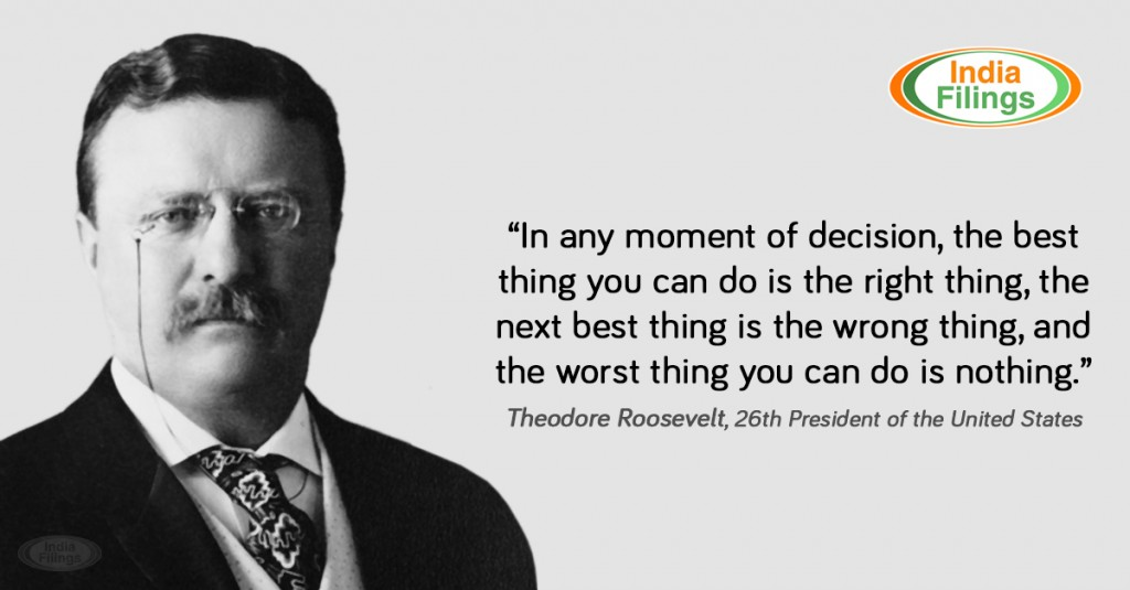 """""""In any moment of decision, the best thing you can do is the right thing, the next best thing is the wrong thing, and the worst thing you can do is nothing, Theodore Roosevelt Quote"""
