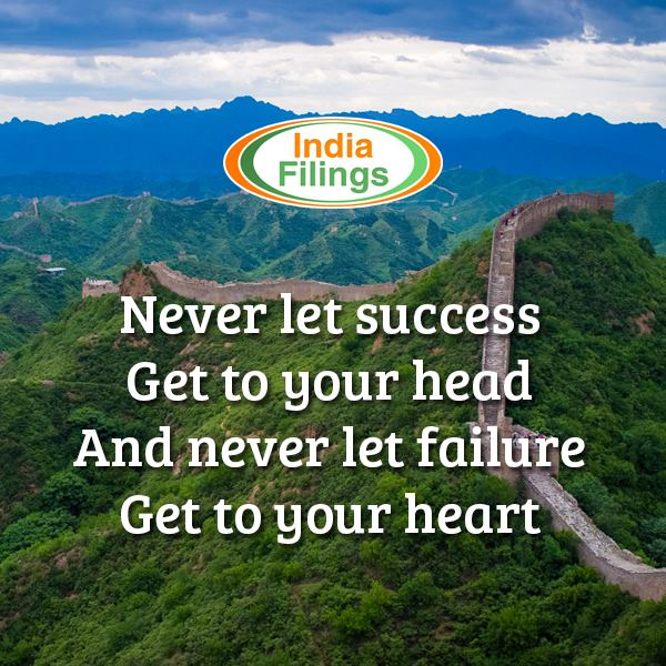 Never let success get to your head and never let failure get to your heart.