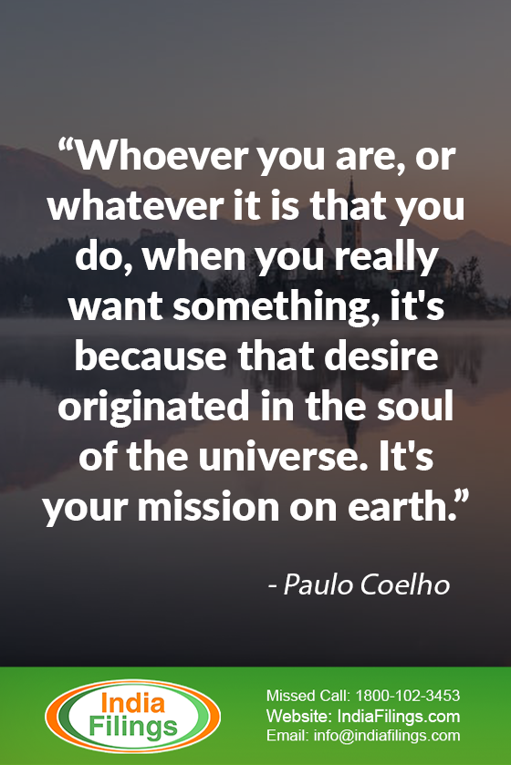 """Whoever you are, or whatever it is that you do, when you really want something, it's because that desire originated in the soul of the universe. It's your mission on earth."""